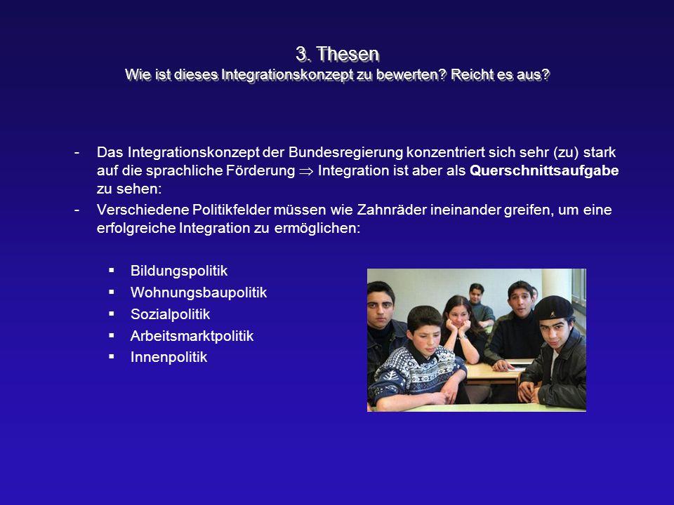 3. Thesen Wie ist dieses Integrationskonzept zu bewerten? Reicht es aus? -Das Integrationskonzept der Bundesregierung konzentriert sich sehr (zu) star