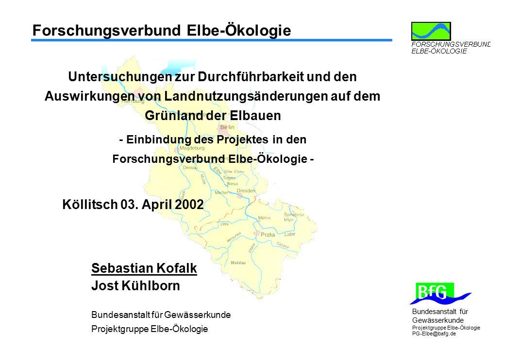 Bundesanstalt für Gewässerkunde Projektgruppe Elbe-Ökologie PG-Elbe@bafg.de Untersuchungen zur Durchführbarkeit und den Auswirkungen von Landnutzungsä