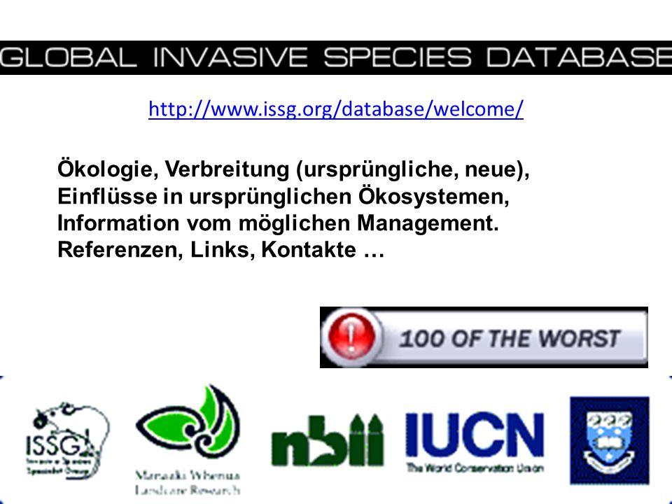 http://www.issg.org/database/welcome/ Ökologie, Verbreitung (ursprüngliche, neue), Einflüsse in ursprünglichen Ökosystemen, Information vom möglichen