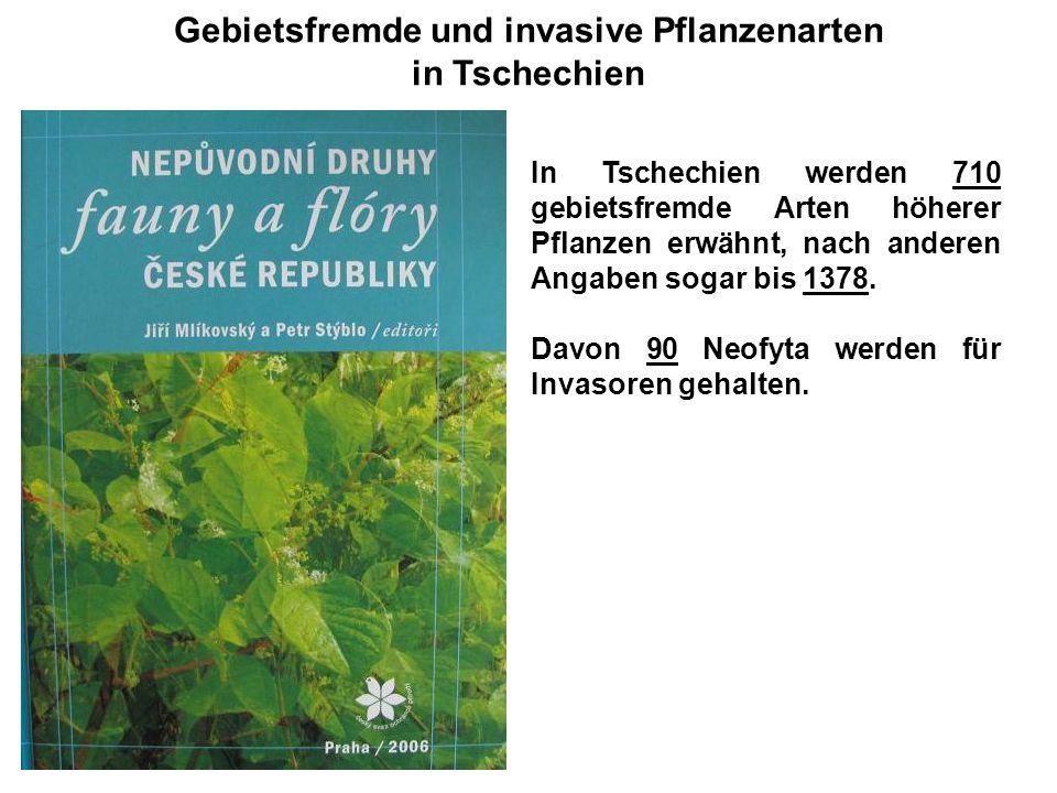 Gebietsfremde und invasive Pflanzenarten in Tschechien In Tschechien werden 710 gebietsfremde Arten höherer Pflanzen erwähnt, nach anderen Angaben sog
