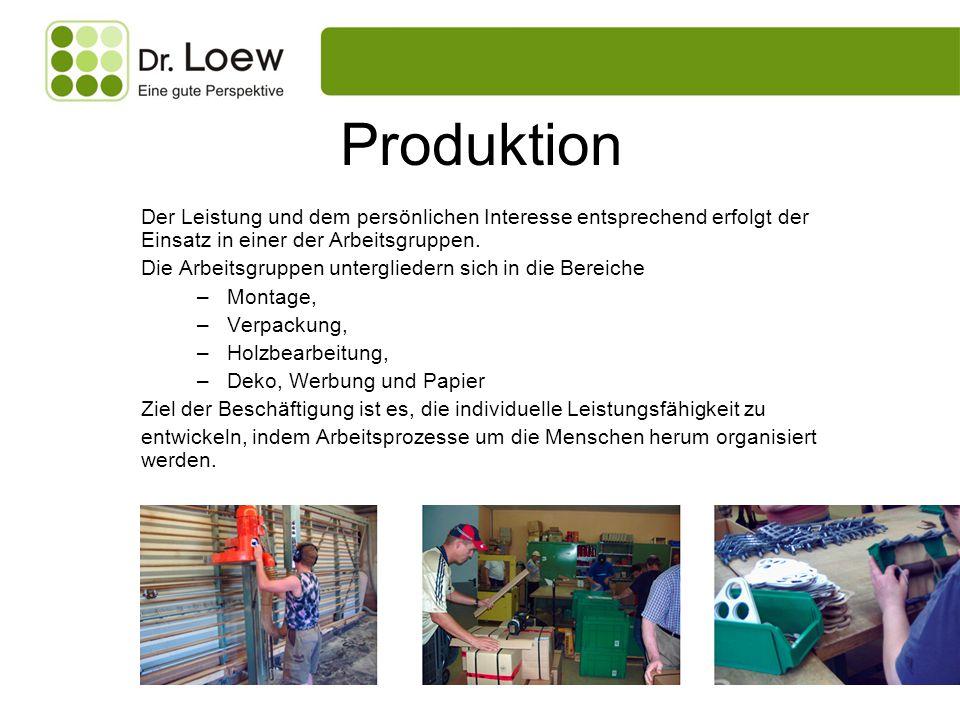 Produktion Der Leistung und dem persönlichen Interesse entsprechend erfolgt der Einsatz in einer der Arbeitsgruppen. Die Arbeitsgruppen untergliedern