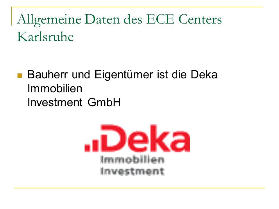 Allgemeine Daten des ECE Centers Karlsruhe Bauherr und Eigentümer ist die Deka Immobilien Investment GmbH
