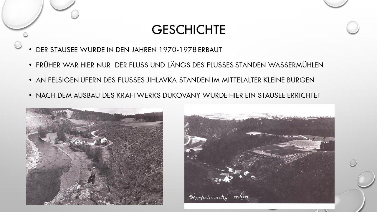 GESCHICHTE DER STAUSEE WURDE IN DEN JAHREN 1970-1978 ERBAUT FRÜHER WAR HIER NUR DER FLUSS UND LÄNGS DES FLUSSES STANDEN WASSERMÜHLEN AN FELSIGEN UFERN DES FLUSSES JIHLAVKA STANDEN IM MITTELALTER KLEINE BURGEN NACH DEM AUSBAU DES KRAFTWERKS DUKOVANY WURDE HIER EIN STAUSEE ERRICHTET
