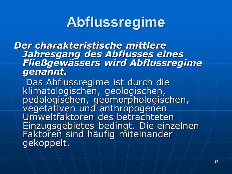 17 Abflussregime Der charakteristische mittlere Jahresgang des Abflusses eines Fließgewässers wird Abflussregime genannt.
