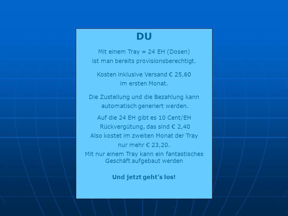 DU Mit einem Tray = 24 EH (Dosen) ist man bereits provisionsberechtigt. Kosten inklusive Versand € 25,60 im ersten Monat. Die Zustellung und die Bezah