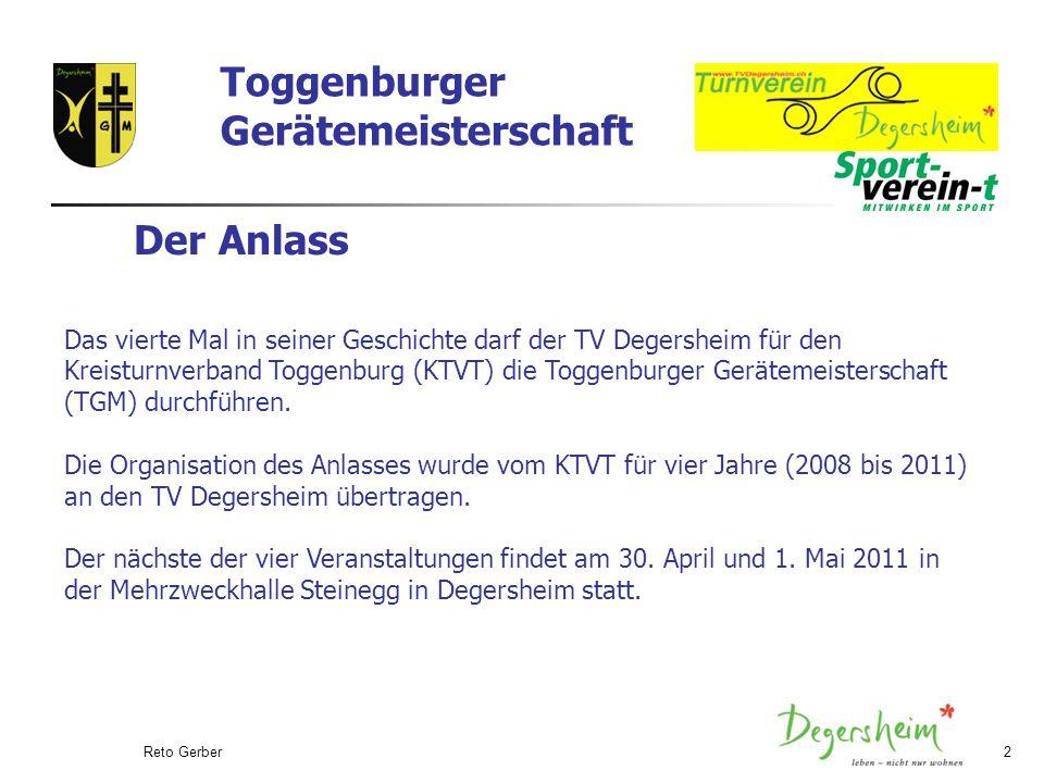 Reto Gerber2 Der Anlass Das vierte Mal in seiner Geschichte darf der TV Degersheim für den Kreisturnverband Toggenburg (KTVT) die Toggenburger Gerätemeisterschaft (TGM) durchführen.