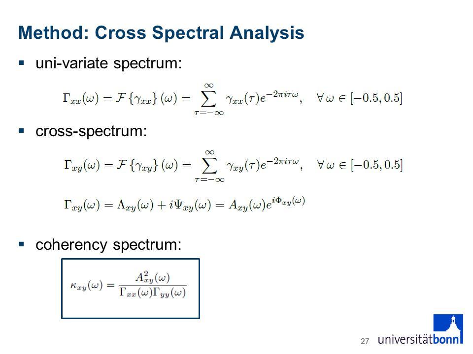 Method: Cross Spectral Analysis 27  uni-variate spectrum:  cross-spectrum:  coherency spectrum: