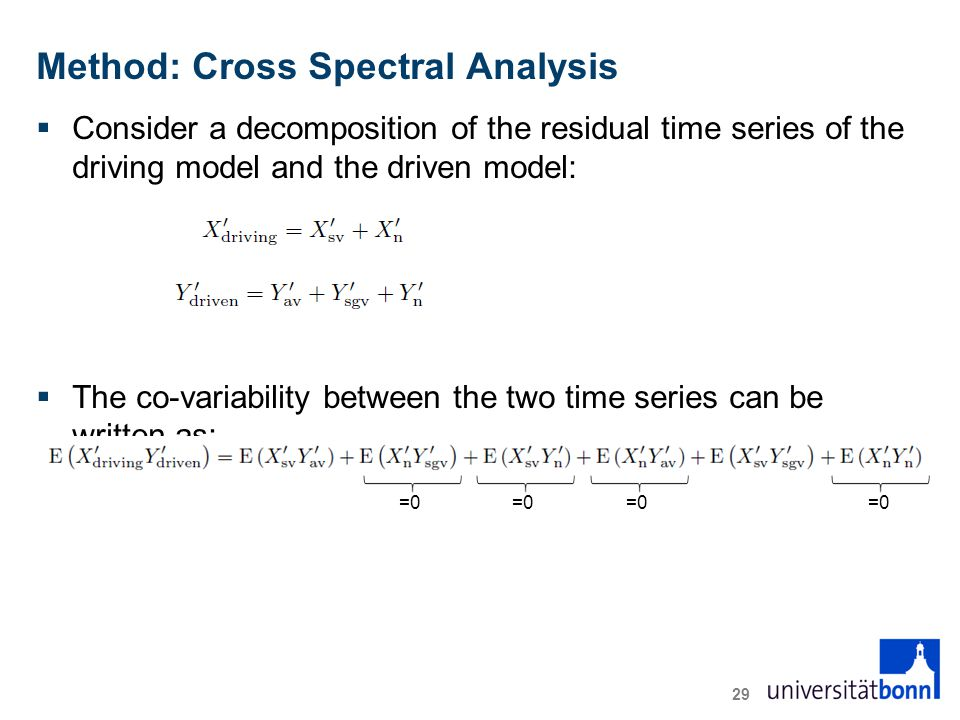 Method: Cross Spectral Analysis  Consider a decomposition of the residual time series of the driving model and the driven model:  The co-variability between the two time series can be written as: 29 =0