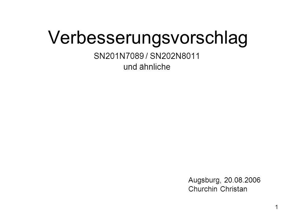 1 Verbesserungsvorschlag SN201N7089 / SN202N8011 und ähnliche Augsburg, 20.08.2006 Churchin Christan