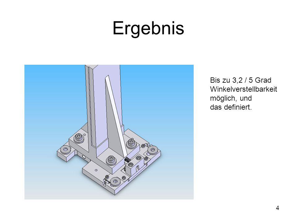 4 Ergebnis Bis zu 3,2 / 5 Grad Winkelverstellbarkeit möglich, und das definiert.