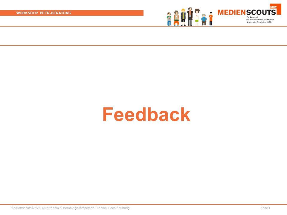 Medienscouts NRW - Querthema B: Beratungskompetenz - Thema: Peer-Beratung Seite 1 WORKSHOP PEER-BERATUNG Feedback
