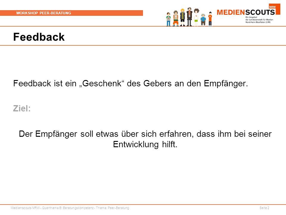 """Medienscouts NRW - Querthema B: Beratungskompetenz - Thema: Peer-Beratung Seite 2 WORKSHOP PEER-BERATUNG Feedback Feedback ist ein """"Geschenk"""" des Gebe"""