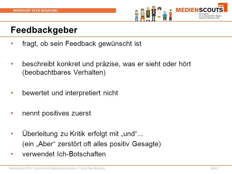 Medienscouts NRW - Querthema B: Beratungskompetenz - Thema: Peer-Beratung Seite 3 WORKSHOP PEER-BERATUNG Feedbackgeber fragt, ob sein Feedback gewünsc