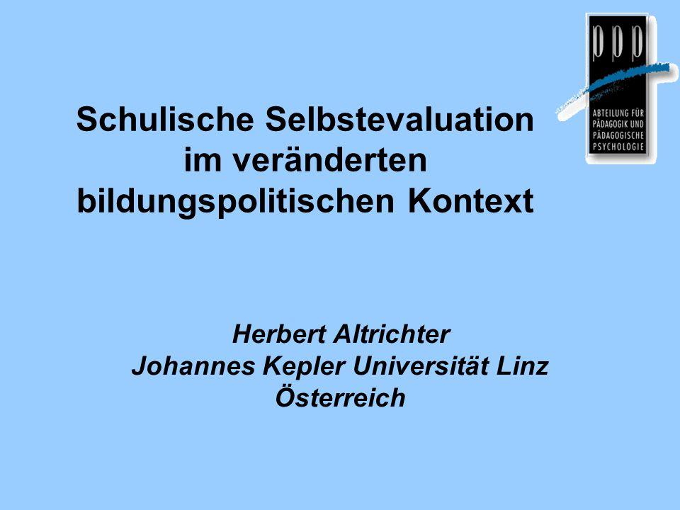 Schulische Selbstevaluation im veränderten bildungspolitischen Kontext Herbert Altrichter Johannes Kepler Universität Linz Österreich