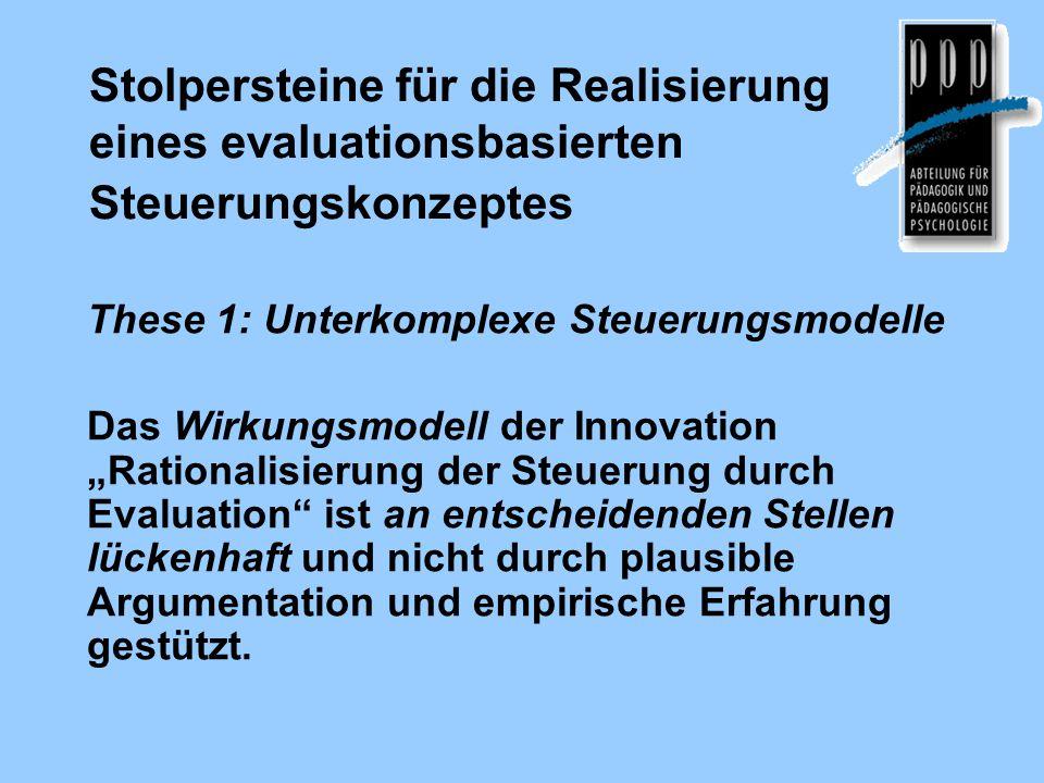 Stolpersteine für die Realisierung eines evaluationsbasierten Steuerungskonzeptes These 1: Unterkomplexe Steuerungsmodelle Das Wirkungsmodell der Inno