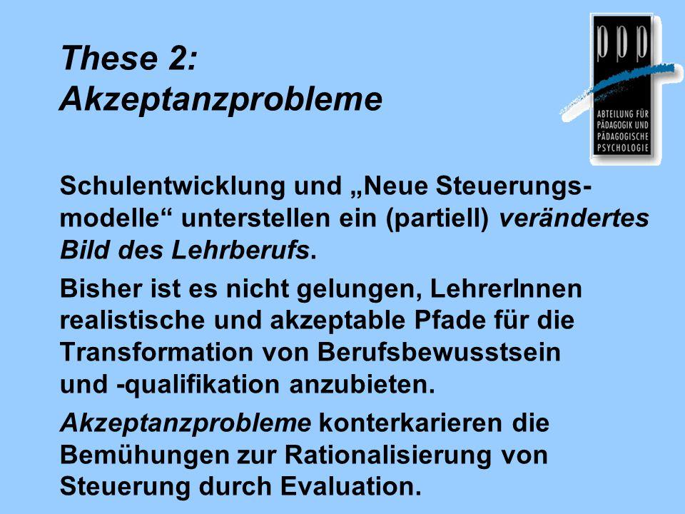 """These 2: Akzeptanzprobleme Schulentwicklung und """"Neue Steuerungs- modelle"""" unterstellen ein (partiell) verändertes Bild des Lehrberufs. Bisher ist es"""