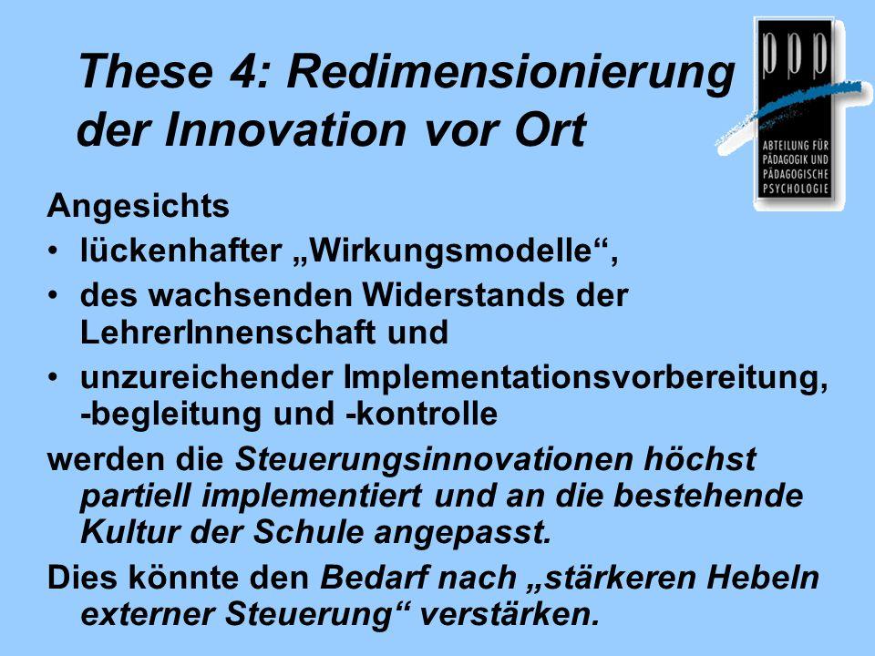 """These 4: Redimensionierung der Innovation vor Ort Angesichts lückenhafter """"Wirkungsmodelle"""", des wachsenden Widerstands der LehrerInnenschaft und unzu"""