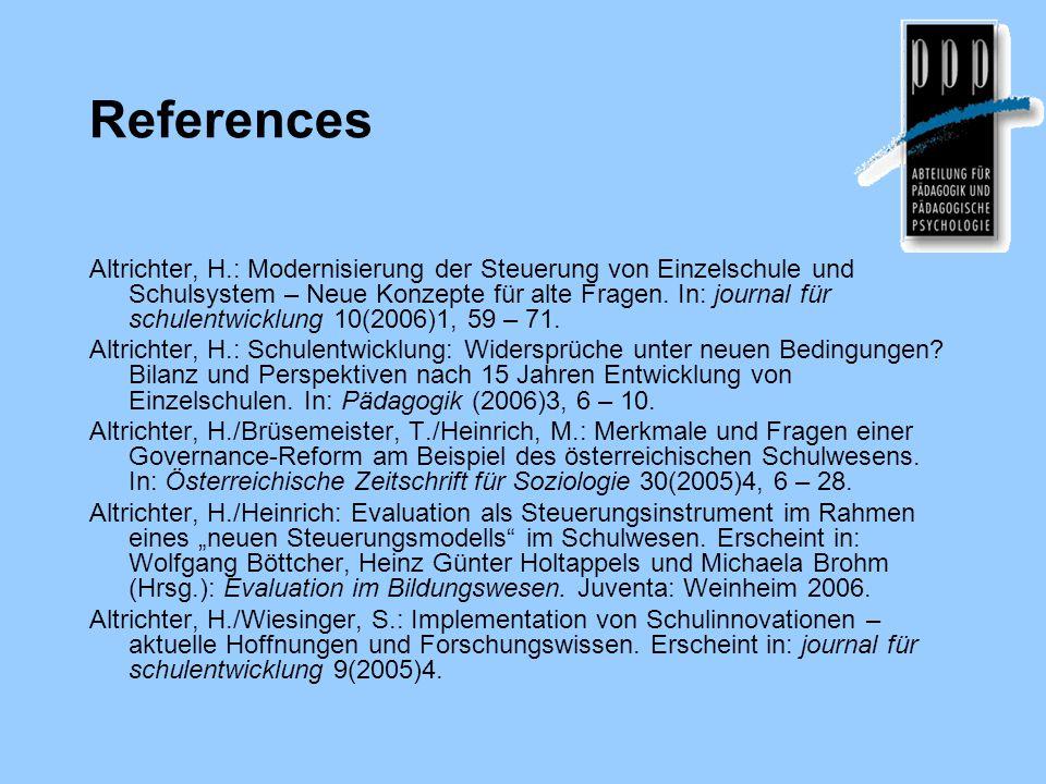 References Altrichter, H.: Modernisierung der Steuerung von Einzelschule und Schulsystem – Neue Konzepte für alte Fragen. In: journal für schulentwick