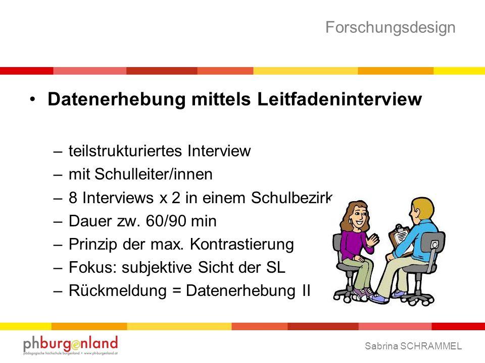 Forschungsdesign Datenerhebung mittels Leitfadeninterview –teilstrukturiertes Interview –mit Schulleiter/innen –8 Interviews x 2 in einem Schulbezirk –Dauer zw.