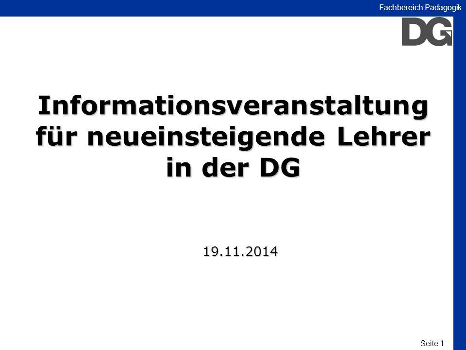 Seite 1 Fachbereich Pädagogik Informationsveranstaltung für neueinsteigende Lehrer in der DG 19.11.2014