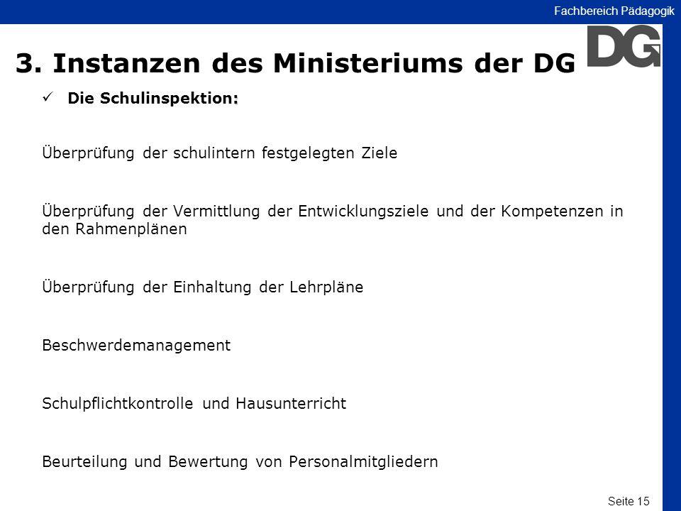 Seite 15 Fachbereich Pädagogik 3. Instanzen des Ministeriums der DG : Die Schulinspektion: Überprüfung der schulintern festgelegten Ziele Überprüfung