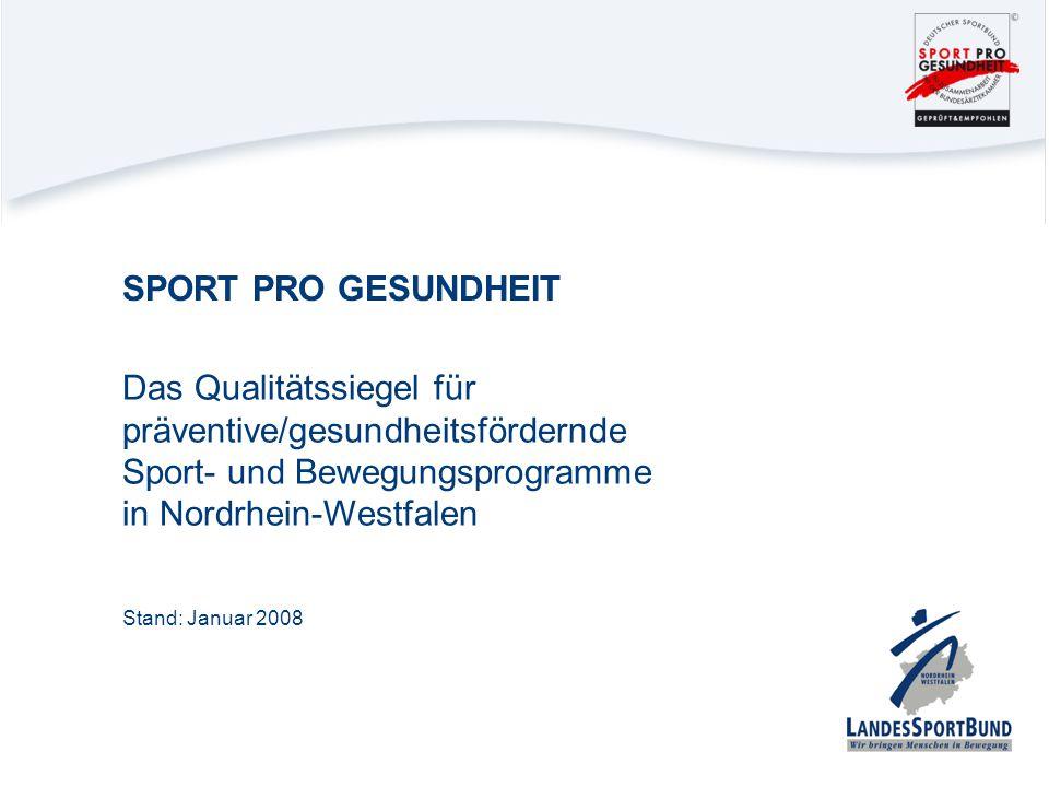 Das Qualitätssiegel für präventive/gesundheitsfördernde Sport- und Bewegungsprogramme in Nordrhein-Westfalen SPORT PRO GESUNDHEIT Stand: Januar 2008