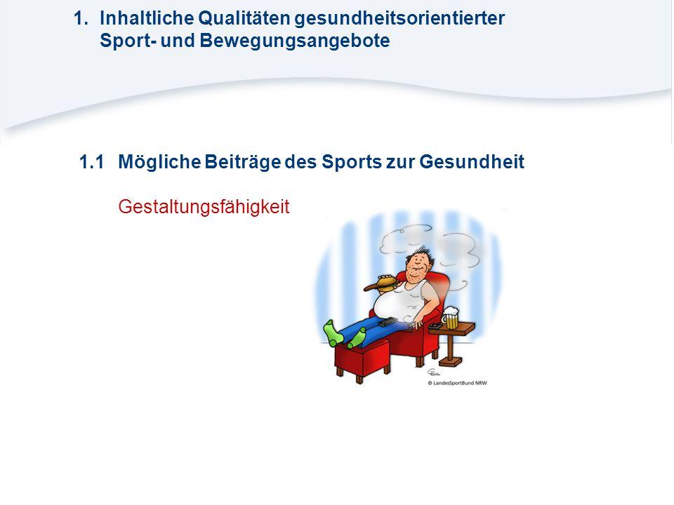 1.Inhaltliche Qualitäten gesundheitsorientierter Sport- und Bewegungsangebote 1.1Mögliche Beiträge des Sports zur Gesundheit Gestaltungsfähigkeit