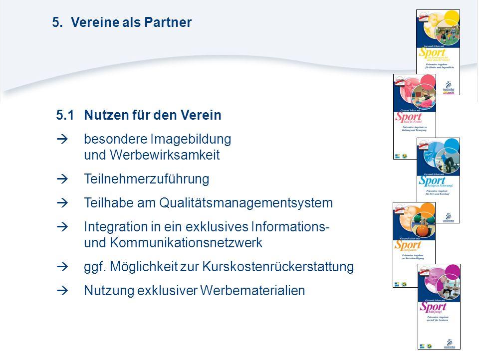 5.1Nutzen für den Verein  besondere Imagebildung und Werbewirksamkeit  Teilnehmerzuführung  Teilhabe am Qualitätsmanagementsystem  Integration in