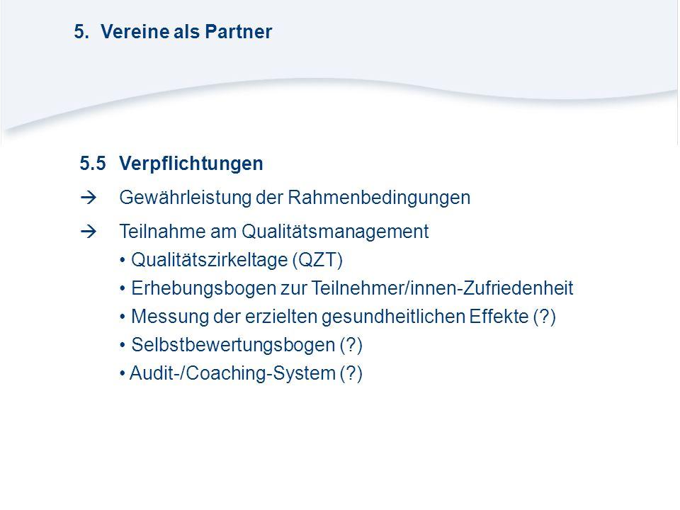 5.5Verpflichtungen  Gewährleistung der Rahmenbedingungen  Teilnahme am Qualitätsmanagement Qualitätszirkeltage (QZT) Erhebungsbogen zur Teilnehmer/i