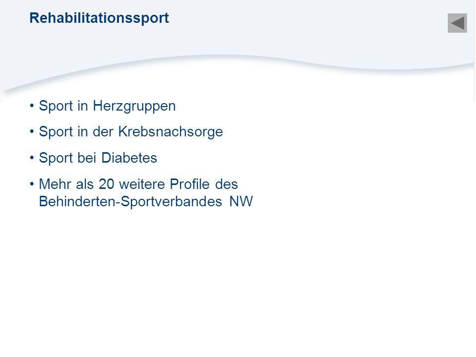 Sport in Herzgruppen Sport in der Krebsnachsorge Sport bei Diabetes Mehr als 20 weitere Profile des Behinderten-Sportverbandes NW Rehabilitationssport