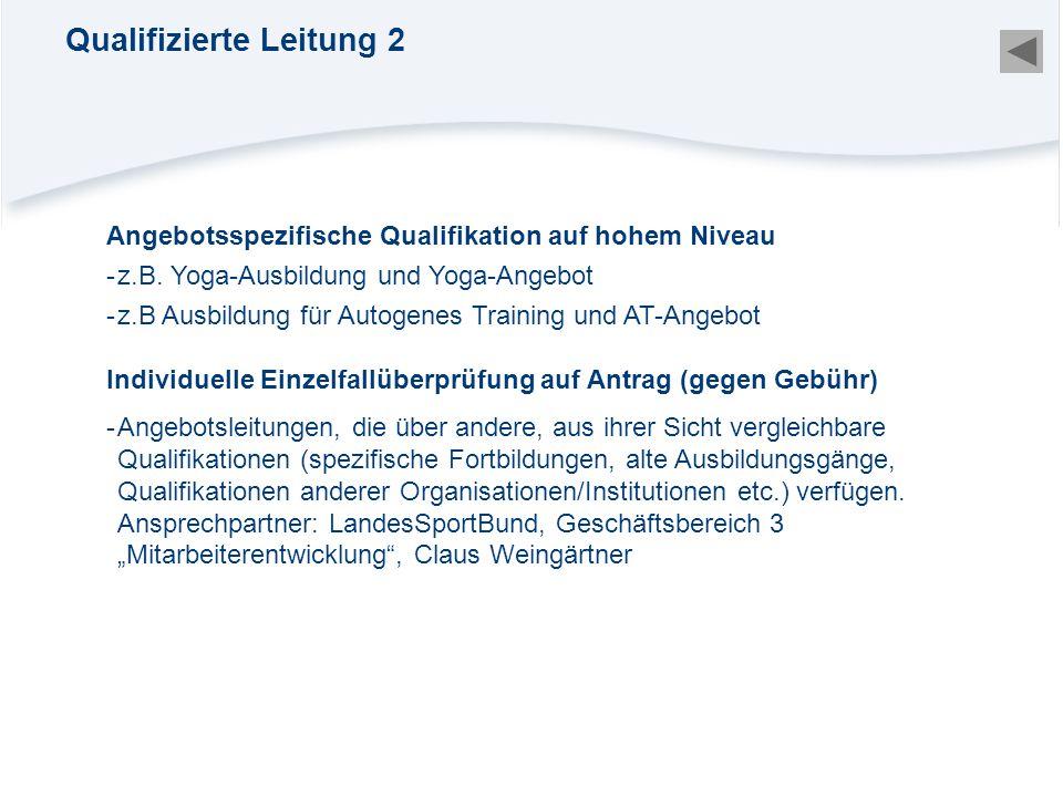 Qualifizierte Leitung 2 Angebotsspezifische Qualifikation auf hohem Niveau -z.B. Yoga-Ausbildung und Yoga-Angebot -z.B Ausbildung für Autogenes Traini