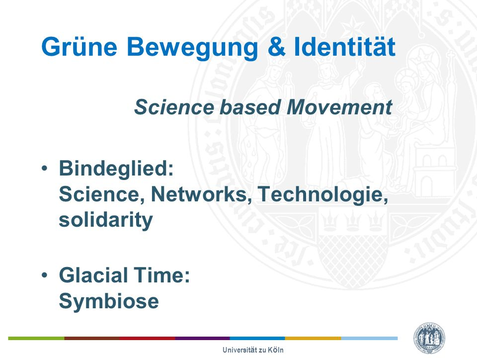 Grüne Bewegung & Identität Science based Movement Bindeglied: Science, Networks, Technologie, solidarity Glacial Time: Symbiose Universität zu Köln