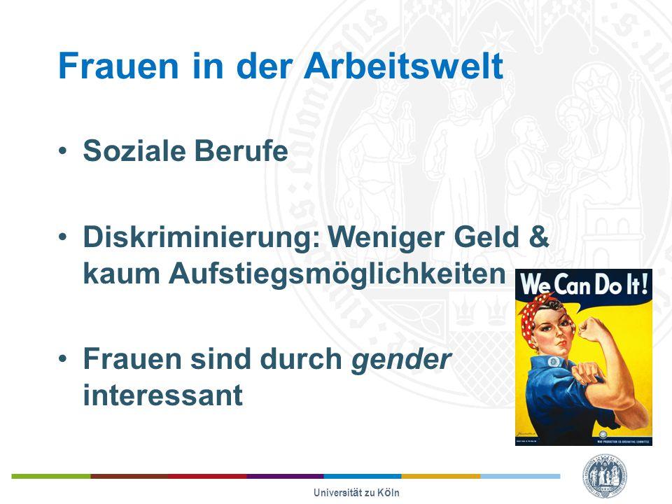Frauen in der Arbeitswelt Soziale Berufe Diskriminierung: Weniger Geld & kaum Aufstiegsmöglichkeiten Frauen sind durch gender interessant Universität zu Köln