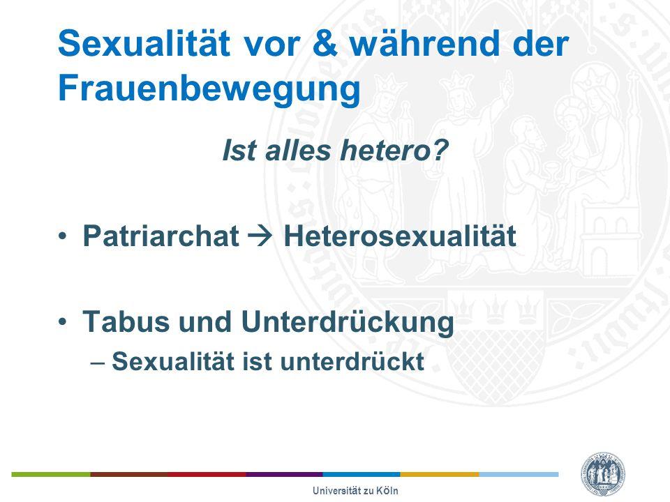 Sexualität vor & während der Frauenbewegung Ist alles hetero? Patriarchat  Heterosexualität Tabus und Unterdrückung –Sexualität ist unterdrückt Unive