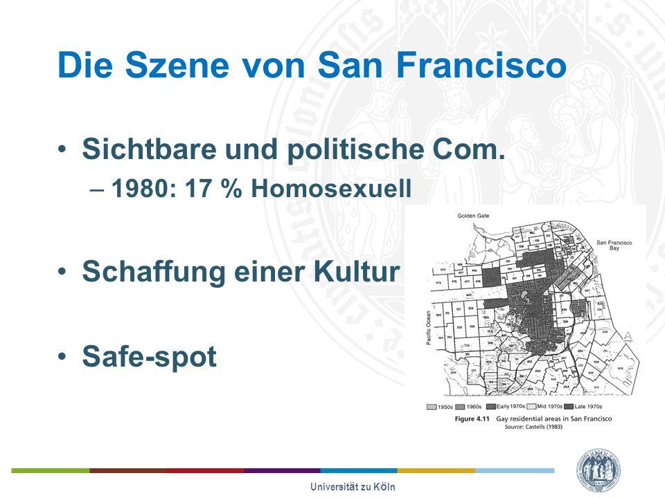 Die Szene von San Francisco Sichtbare und politische Com. –1980: 17 % Homosexuell Schaffung einer Kultur Safe-spot Universität zu Köln