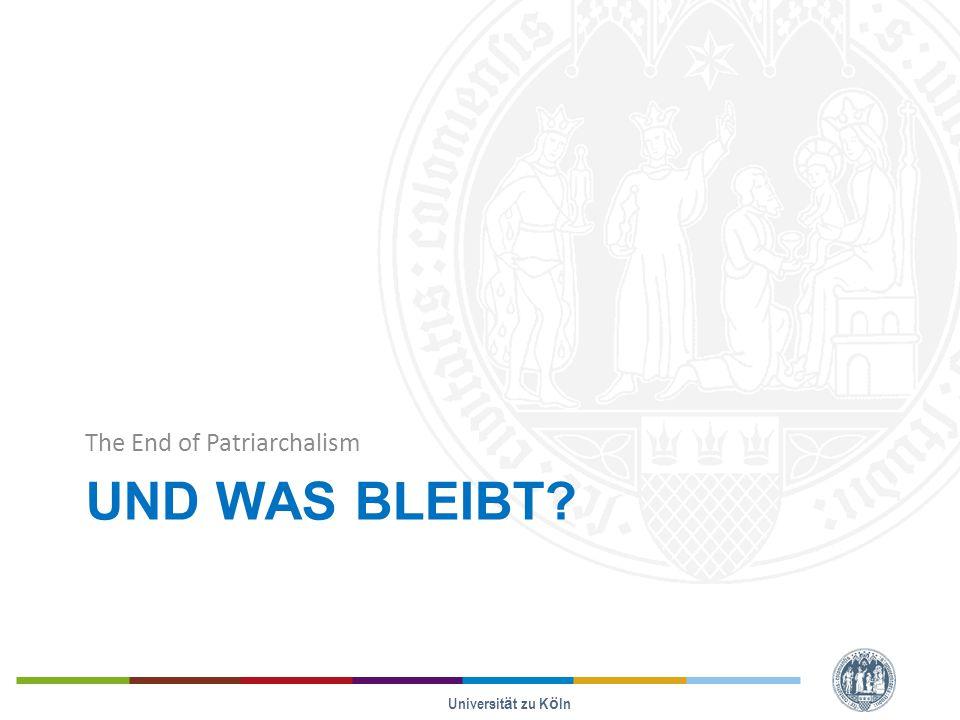 UND WAS BLEIBT? The End of Patriarchalism Universität zu Köln
