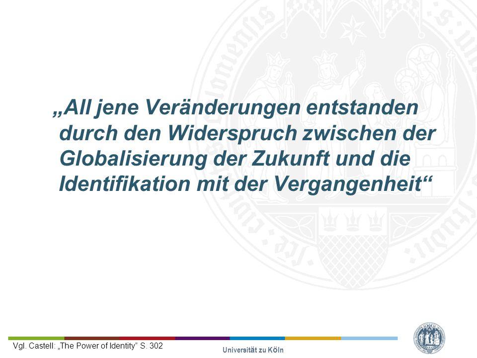 """""""All jene Veränderungen entstanden durch den Widerspruch zwischen der Globalisierung der Zukunft und die Identifikation mit der Vergangenheit Universität zu Köln Vgl."""