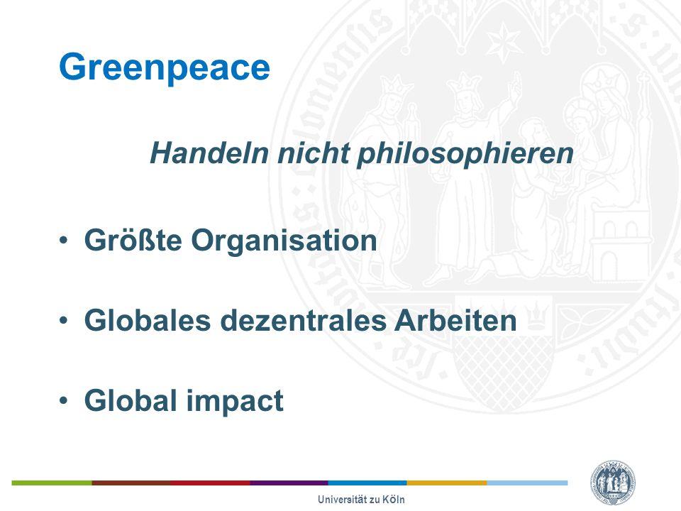Greenpeace Handeln nicht philosophieren Größte Organisation Globales dezentrales Arbeiten Global impact Universität zu Köln