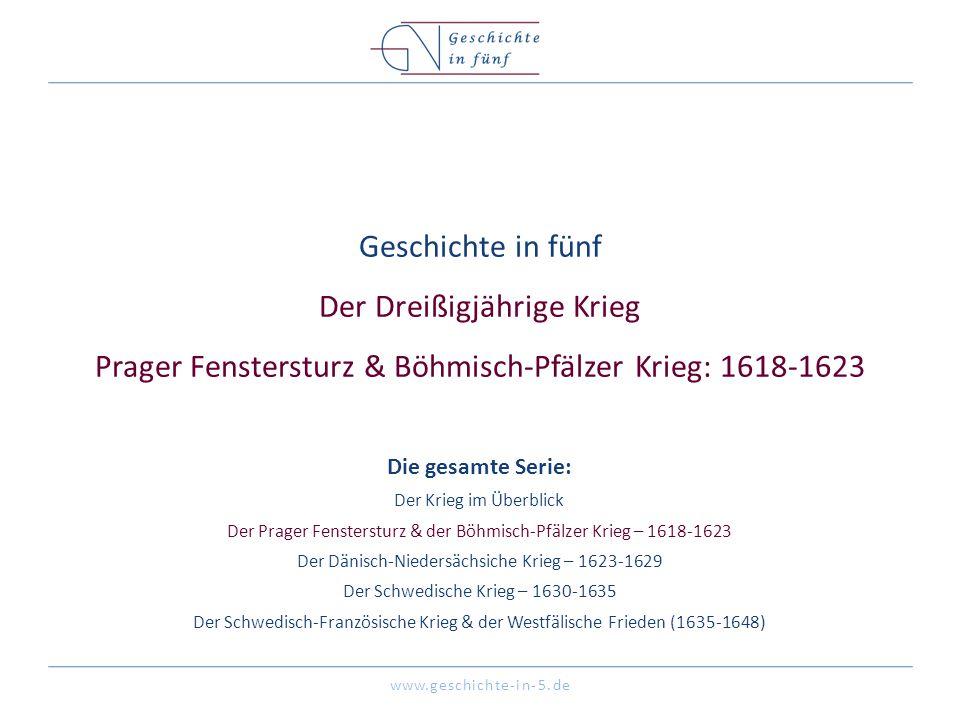 www.geschichte-in-5.de Geschichte in fünf Der Dreißigjährige Krieg Prager Fenstersturz & Böhmisch-Pfälzer Krieg: 1618-1623 Die gesamte Serie: Der Krie