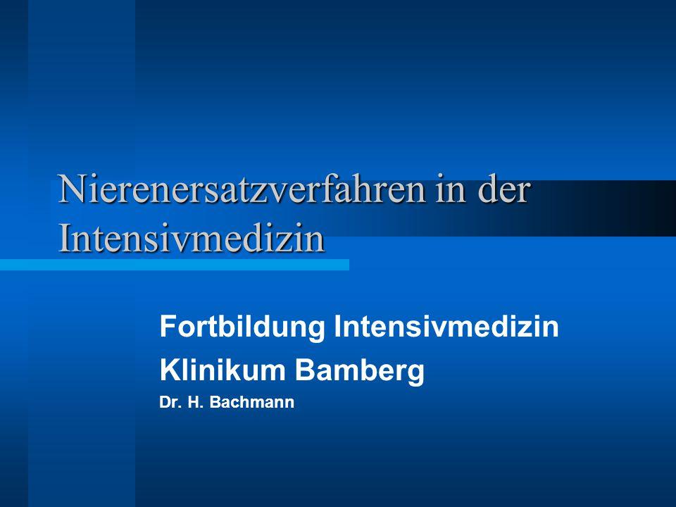 Nierenersatzverfahren in der Intensivmedizin Fortbildung Intensivmedizin Klinikum Bamberg Dr. H. Bachmann