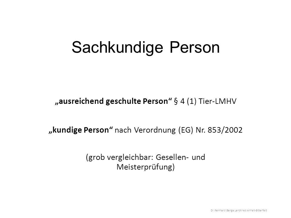 """Sachkundige Person """"ausreichend geschulte Person § 4 (1) Tier-LMHV """"kundige Person nach Verordnung (EG) Nr."""