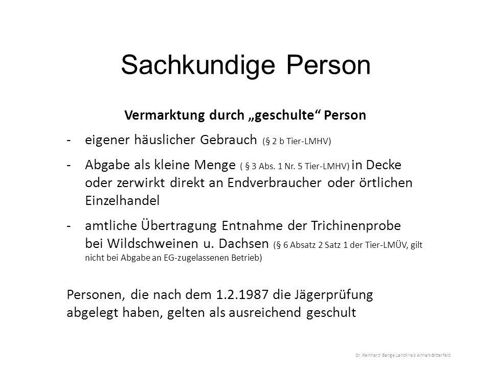 """Sachkundige Person Vermarktung durch """"geschulte Person -eigener häuslicher Gebrauch (§ 2 b Tier-LMHV) -Abgabe als kleine Menge ( § 3 Abs."""