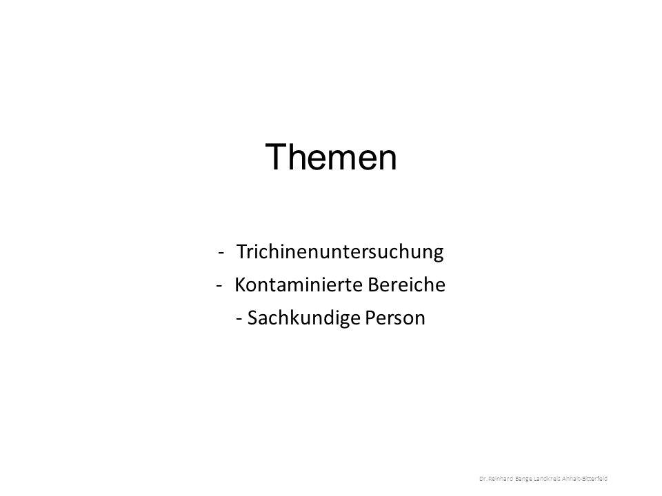 Themen -Trichinenuntersuchung -Kontaminierte Bereiche - Sachkundige Person Dr.Reinhard Bange Landkreis Anhalt-Bitterfeld
