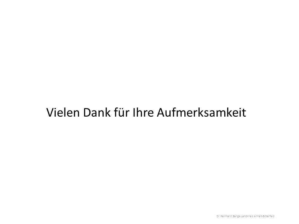 Vielen Dank für Ihre Aufmerksamkeit Dr.Reinhard Bange Landkreis Anhalt-Bitterfeld