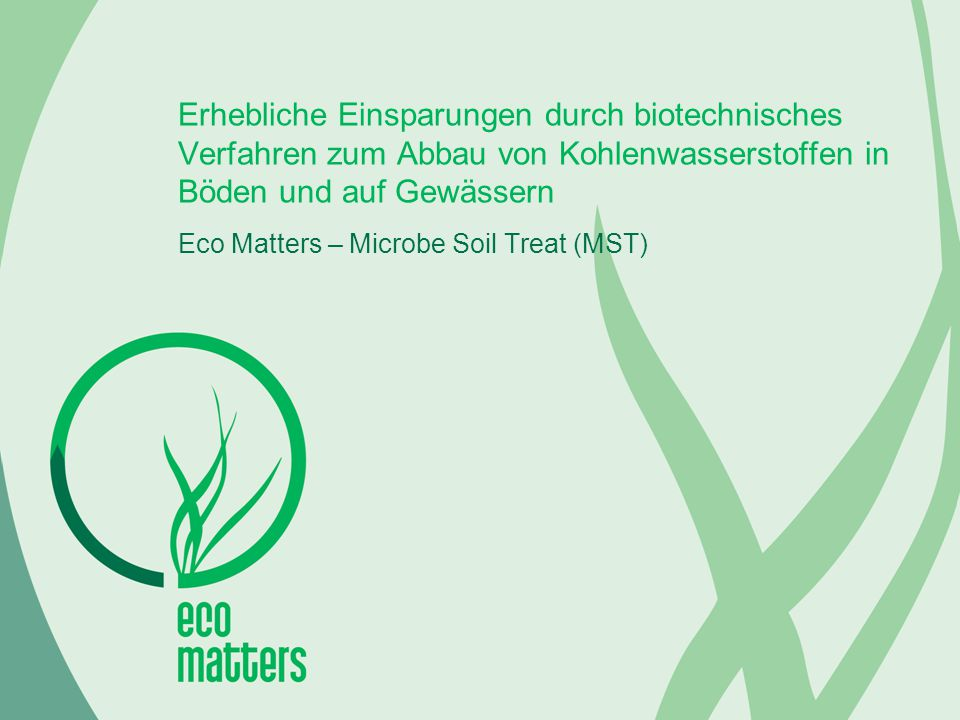 Erhebliche Einsparungen durch biotechnisches Verfahren zum Abbau von Kohlenwasserstoffen in Böden und auf Gewässern Eco Matters – Microbe Soil Treat (MST)