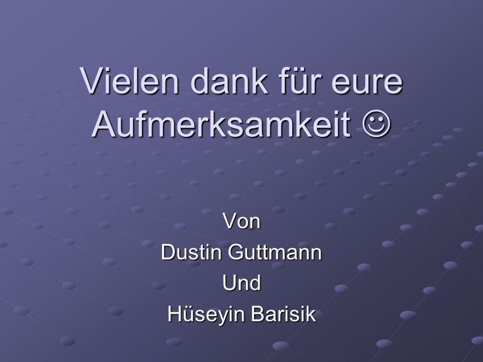 Vielen dank für eure Aufmerksamkeit Vielen dank für eure Aufmerksamkeit Von Dustin Guttmann Und Hüseyin Barisik