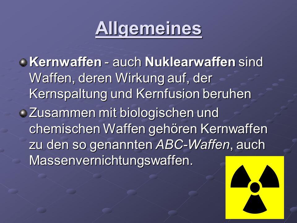 Allgemeines Kernwaffen - auch Nuklearwaffen sind Waffen, deren Wirkung auf, der Kernspaltung und Kernfusion beruhen Zusammen mit biologischen und chem