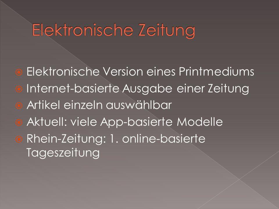  Elektronische Version eines Printmediums  Internet-basierte Ausgabe einer Zeitung  Artikel einzeln auswählbar  Aktuell: viele App-basierte Modelle  Rhein-Zeitung: 1.