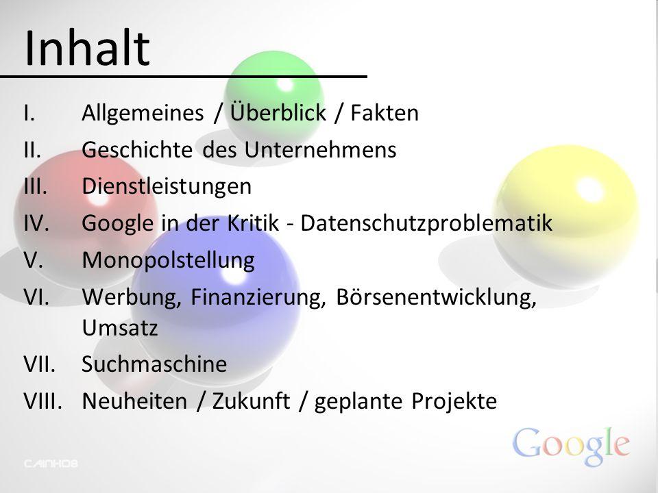 Inhalt I.Allgemeines / Überblick / Fakten II.Geschichte des Unternehmens III.Dienstleistungen IV.Google in der Kritik - Datenschutzproblematik V.Monop