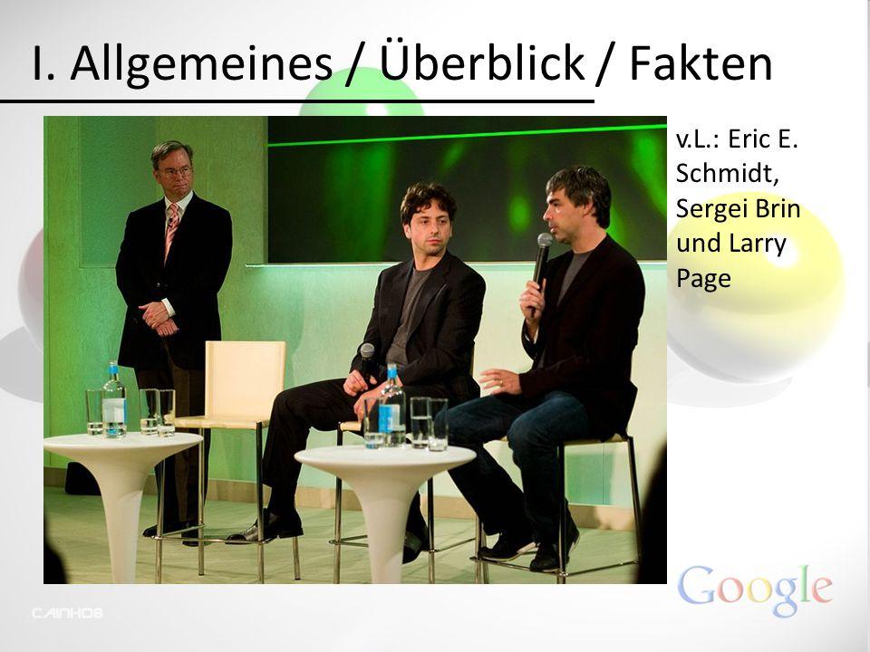I. Allgemeines / Überblick / Fakten v.L.: Eric E. Schmidt, Sergei Brin und Larry Page